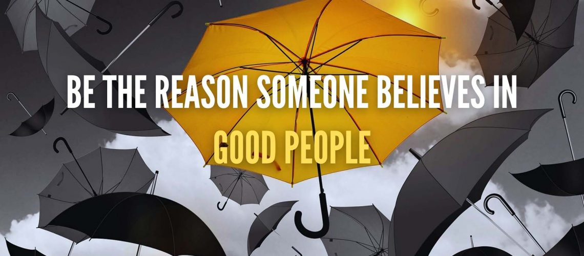 be the reason someone believes in good people_sm